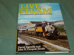 LIVE STEAM - LOCOMOTIVES AND LINES TODAY (Eatwell & Cooper-Smith  1980)